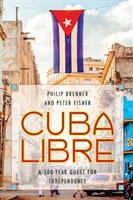 Cuba Libre : A 500-Year Quest for Independence