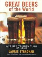 Great Beers Of The World And How To Brew Them At Home