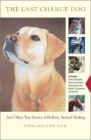 The Last Chance Dog and Other Stories of Holistic Animal Healing