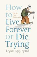 How to Live Forever or Die Trying