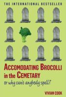 Accomodating Brocolli in the Cemetary, Or, Why Can't Anybody Spell?