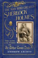 The Man Who Created Sherlock Holmes