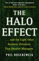 The Halo Effect-- and the Eight Other Business Delusions That Deceive Managers