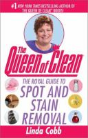 The Queen Of Clean : The Royal Guide To Spot And Stain Removal