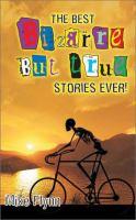 The Best Bizarre but True Stories Ever!