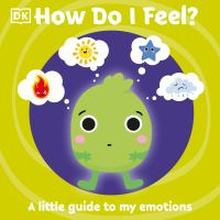 How Do I Feel? : A Little Guide to My Emotions