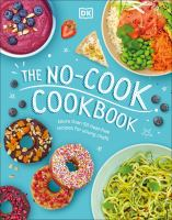 The no-cook cookbook : more than 50 heat-free recipes for young chefs