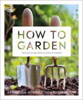How to garden : a practical Introduction to gardening.
