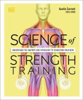 Science of Strength Training Understand the anatomy and physiology to transform your body
