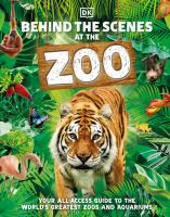 Behind the scenes at the zoo : your all-access guide to the world's greatest zoos and aquariums