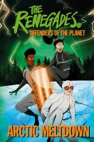 The Renegades : defenders of the planet. Arctic meltdown