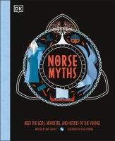 Norse myths : meet the gods, monsters, and heroes of the Vikings