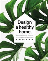 Design A Healthy Home 100 Ways to transform your space for enhanced physical and mental wellbeing