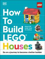 How To Build Lego Houses: Go On A Journey To Become A Better Builder