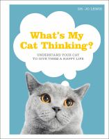 What's My Cat Thinking?: Understand Your Cat To Give Them A Happy Life
