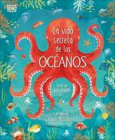 La vida secreta de los oceanos/ Earth's Incredible Oceans
