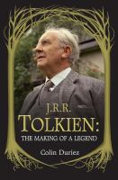 J.R.R. Tolkien : the making of a legend