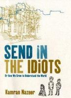Send in the Idiots, Or, How We Grew to Understand the World