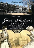 Walking Jane Austen's London : [a tour guide for the modern traveller]