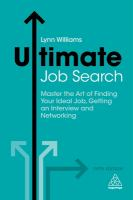 ULTIMATE JOB SEARCH : MASTER THE ART OF FINDING YOUR IDEAL JOB, GETTING AN INTERVIEW AND NETWORKING