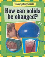 How Can Solids Be Changed?