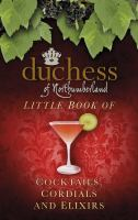 The Duchess of Northumberland's Little Book of Cocktails, Cordials and Elixirs