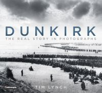 Dunkirk: The Real Story in Photographs: The Real Story in Photographs