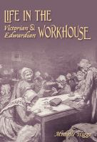 Life in the Victorian and  Edwardian Workhouse