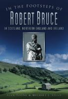 In the Footsteps of Robert Bruce in Scotland, Northern England and Ireland