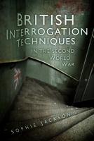 British Interrogation Techniques in the Second World War