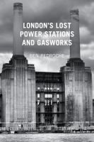 London's Lost Power Stations and Gasworks