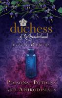 Duchess of Northumberland's Little Book of Poisons, Potions and Aphrodisiacs