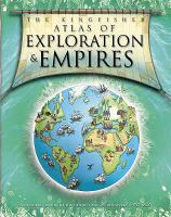The Kingfisher Atlas of Exploration & Empires