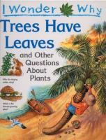 I Wonder Why Trees Have Leaves, and Other Questions About Plants