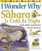 I Wonder Why the Sahara Is Cold at Night, and Other Questions About Deserts