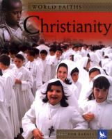 Christianity : Worship, Festivals, and Ceremonies From Around the World