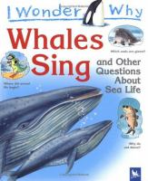 I Wonder Why Whales Sing and Other Questions About Sea Life