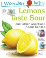 I Wonder Why Lemons Taste Sour and Other Questions About the Senses