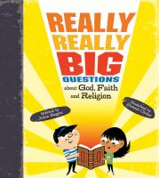 Really, Really Big Questions About God, Faith, and Religion