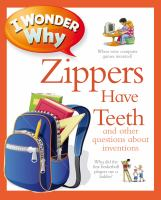 Zippers Have Teeth and Other Questions About Inventions