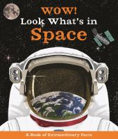 Wow! Look what's in space! : a book of extraordinary facts