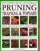 The Illustrated Practical Encyclopedia of Pruning, Training and Topiary