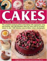 Cakes & Cake Decorating Step-by-step