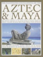 The Illustrated Encyclopedia of the Aztec & Maya