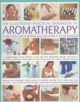 The Illustrated Practical Handbook of Aromatherapy