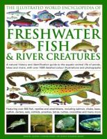 The Illustrated World Encyclopedia of Freshwater Fish & River Creatures