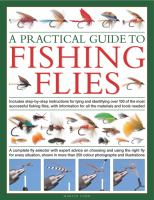 A Practical Guide to Fishing Flies: Includes Step-by-step Instructions for Tying and Identifying Over 100 of the Most Successful Fishing Flies, With Information on All the Materials and Tools Needed