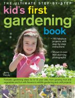 The Ultimate Step-by-step Kids' First Gardening Book