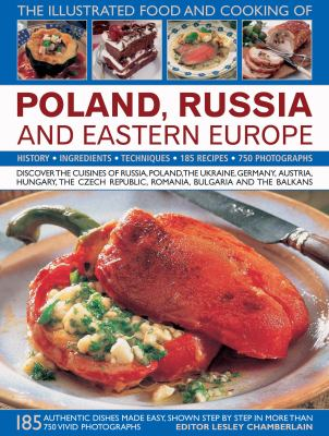 Cover image for The Illustrated Food and Cooking of Poland, Russia and Eastern Europe