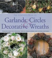 The Complete Book of Garlands, Circles & Decorative Wreaths